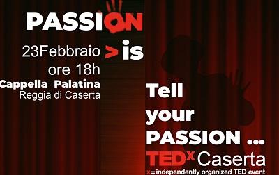 """38 TEDX CASERTA, """"PASSIONE"""":""""IDEE CHE MERITANO DI ESSERE DIFFUSE"""""""