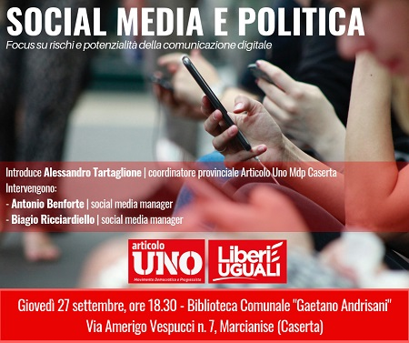 social politica focus MARCIANISE, ARTICOLO UNO MDP LEU: FOCUS SU SOCIAL MEDIA E POLITICA, RISCHI E POTENZIALITÀ DELLA COMUNICAZIONE DIGITALE
