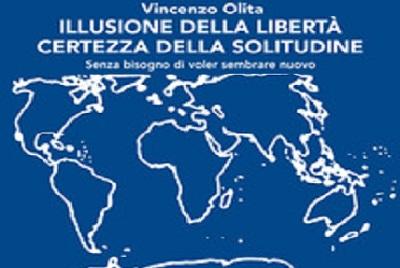 """9788849856514 0 0 300 75 ROMA, PALAZZO FERRAJOLI: VINCENZO OLITA PRESENTA IL LIBRO: """"ILLUSIONE DELLA LIBERTÀ CERTEZZA DELLA SOLITUDINE"""""""