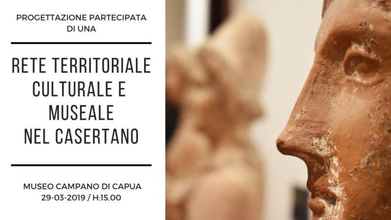 Rete Territoriale Museale partecipata tra istituzioni e cittadini nel casertano MUSEO CAMPANO DI CAPUA: PROGETTO PER UNA RETE TERRITORIALE MUSEALE PARTECIPATA TRA ISTITUZIONI E CITTADINI