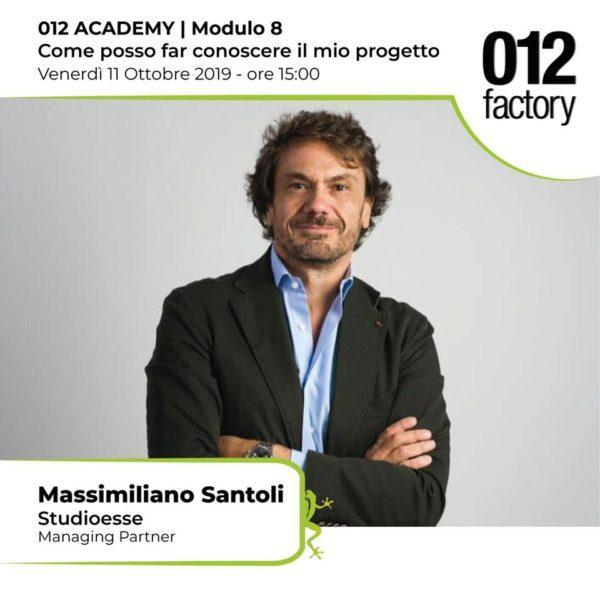 MASSIMILIANO SANTOLI ACADEMY 012 FACTORY: COME POSSO FAR CONOSCERE IL MIO PROGETTO