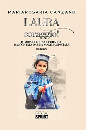 """%name DISABILITÀ ED INCLUSIONE:  """"LAURA CORAGGIO!"""" E IL LIBRO DI MARIAROSARIA CANZANO"""