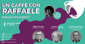 Locandina Un Caffè con Raffaele 300x156 UN CAFFE CON RAFFAELE, IL CANDIDATO GIOVINE PARLA DI POLITICA CASERTANA